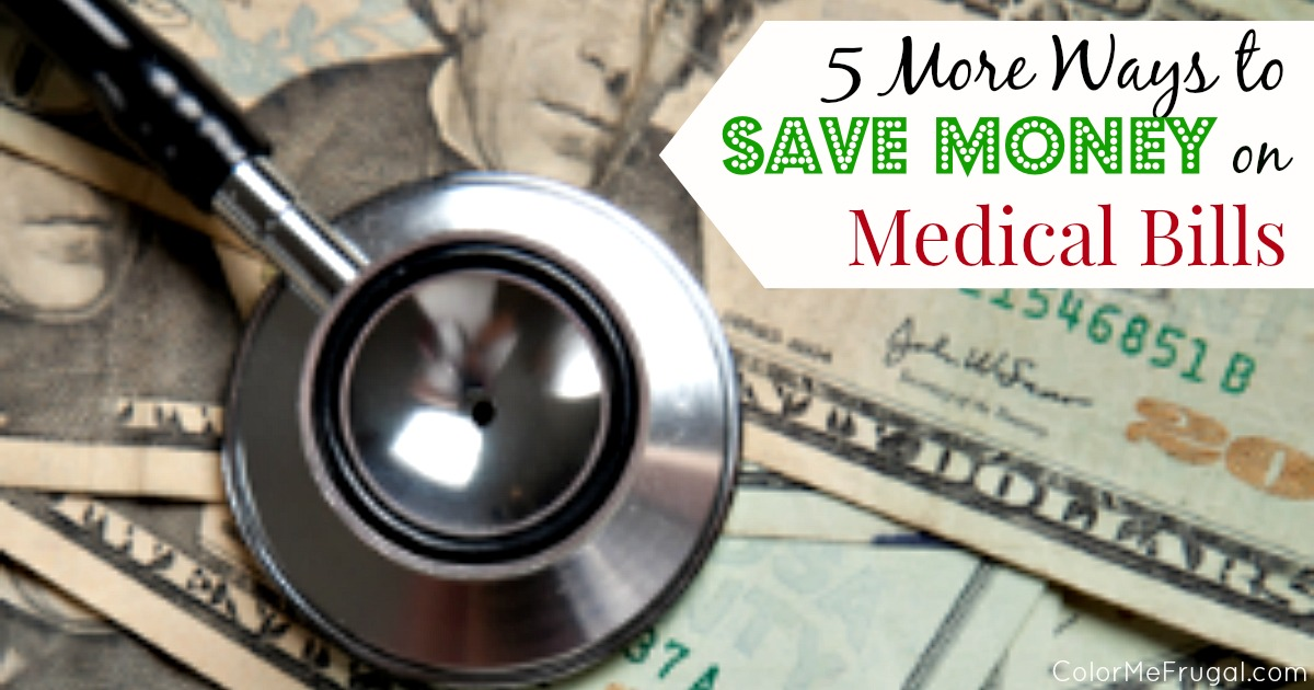 5 more ways to save money on medical bills color me frugal for Best ways to save money when building a house